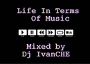 Dj IvanCHE Life In Terms Of Music