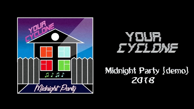 YOUR CYCLONE - MIDNIGHT PARTY [DEMO]