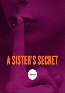 Тайна сестры (A Sister's Secret) 2018  смотреть онлайн