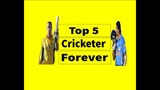 Top 5 Cricketer Forever