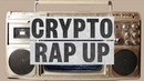 Crypto Weekly Rap Up Bitcoin Rap Week 2