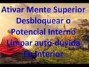 Ativar Mente Superior - Desbloquear o Potencial Interno - Limpar auto-dúvida Eu Interior
