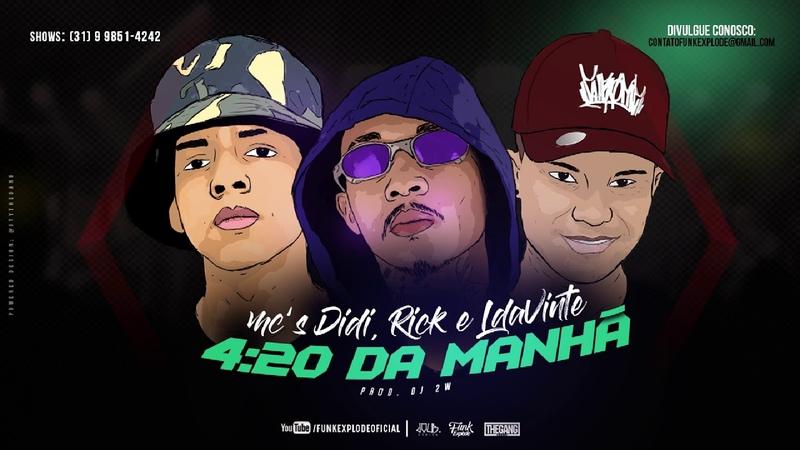 MC Rick MC L da vinte e MC Didi 4 20 da Manhã DJ 2W Lançamento 2017