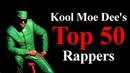 Top 50 - The Best Rappers Of All Time [Kool Moe Dee's List]