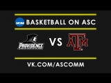 March Madness 1st Round Providence VS Texas A&ampM
