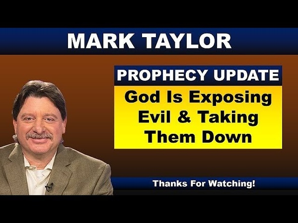 Mark Taylor Prophecy September 6, 2018 – GOD IS EXPOSING EVIL TAKING THEM DOWN
