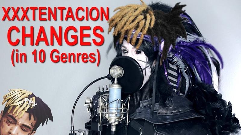 XXXTENTACION - Changes (Performed in 10 Genres)