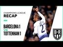 Champions League Recap: Barcelona 1-1 Tottenham Hotspur Highlights, Goals and Best Moments