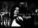 Reylo l Phantom of the Opera