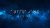 Rule The World - Take That (Lyrics)