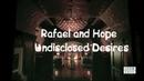 Rafael and Hope l Undisclosed Desires