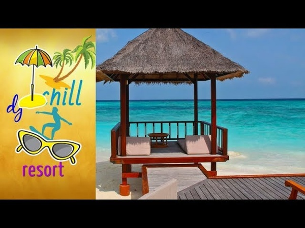 Relax Music 2019 mix New Age Chillout Lounge Music Dj Chill Resort