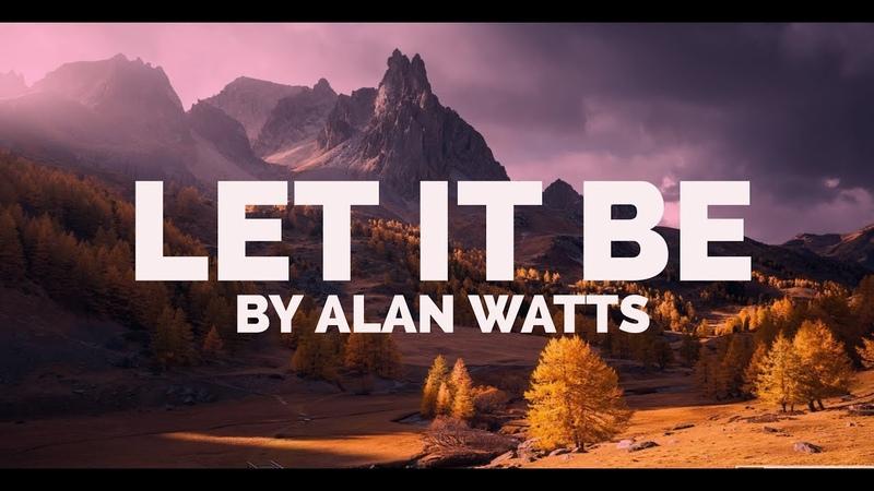 Alan Watts ~ Let It Be