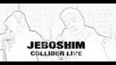 JEBOSHIM COLLIDER live