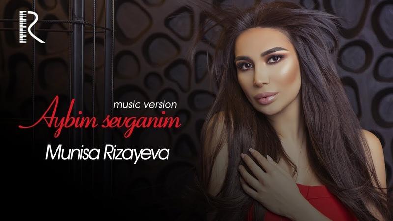Munisa Rizayeva Aybim sevganim Муниса Ризаева Айбим севганим music version