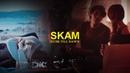 ● SKAM Couples || DUSK TILL DAWN [SKAM Original, France, Italia, Germany/ Druck]