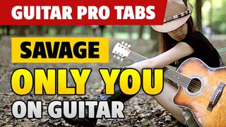 SAVAGE – Only You (fingerstyle guitar cover with tabs and karaoke)