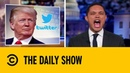 Trump's Presidential Beef With Twitter | The Daily Show with Trevor Noah