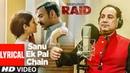 Sanu Ek Pal Chain Lyrical Raid Ajay Devgn Ileana D'Cruz Feat Rahat Fateh Ali Khan