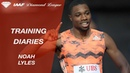 Training Diaries: Noah Lyles - IAAF Diamond League
