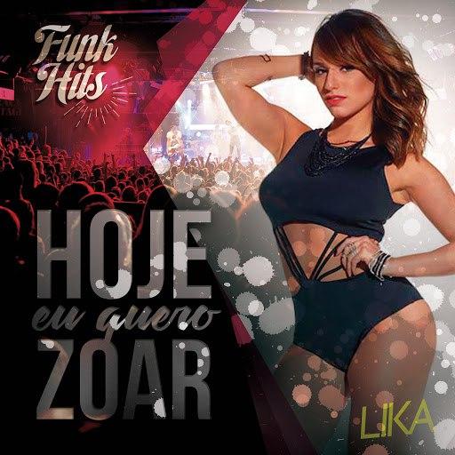 lika альбом Hoje Eu Quero Zoar