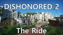 Dishonored 2 The Ride Planet Coaster