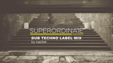 Superordinate Dub Waves Label Mix By Nae Tek Deep &amp Atmospheric Techno Music