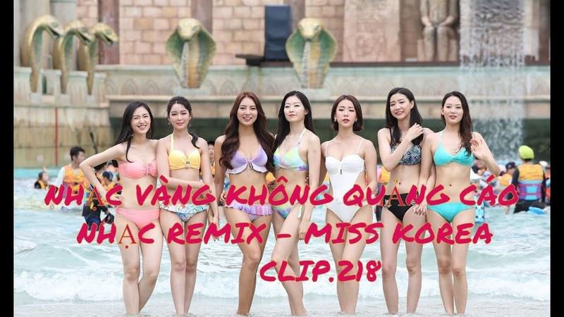 [Nhạc không quảng cáo 2019] nhạc vàng remix - Miss Korea Remix Bolero - Clip.218