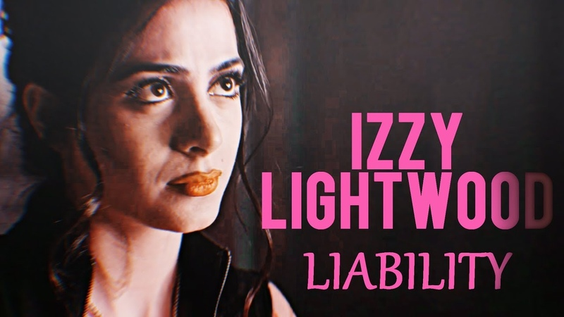 Izzy lightwood | liability.