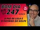 Bom dia 247 (5/6/18) – Lula animado, o golpe em crise