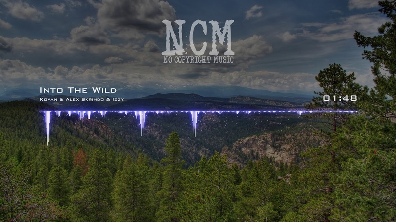 Kovan Alex Skrindo Izzy - Into The Wild [No Copyright Music]