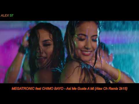 MEGATRONIC feat CHIMO BAYO Asi Me Gusta A Mi Alex Ch Remix 2k15