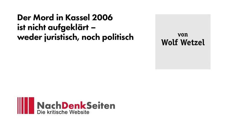 Der Mord in Kassel 2006 ist nicht aufgeklärt – weder juristisch, noch politisch | Wolf Wetzel