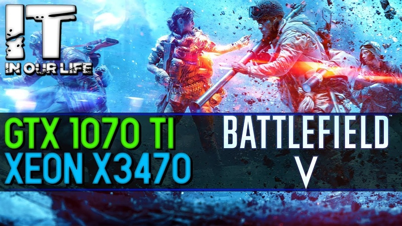 Battlefield V /Xeon x3470 /GTX 1070 ti /gameplay test /1080p