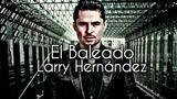 El Baleado - Larry Hernandez