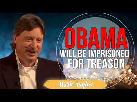 Mark Taylor Prophecy 2018 - OBAMA WILL BE IMPRISONED FOR TREASON - Mark Taylor 2018 Update