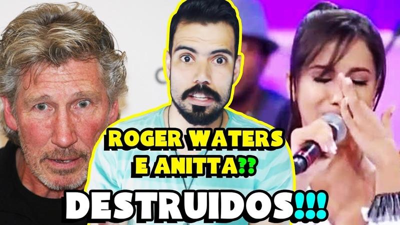 ACABOU PRA ANITTA E... ROGER WATERS (Ex-Pink Floyd) ENVOLVIDO NA CORRUPÇÃO?..