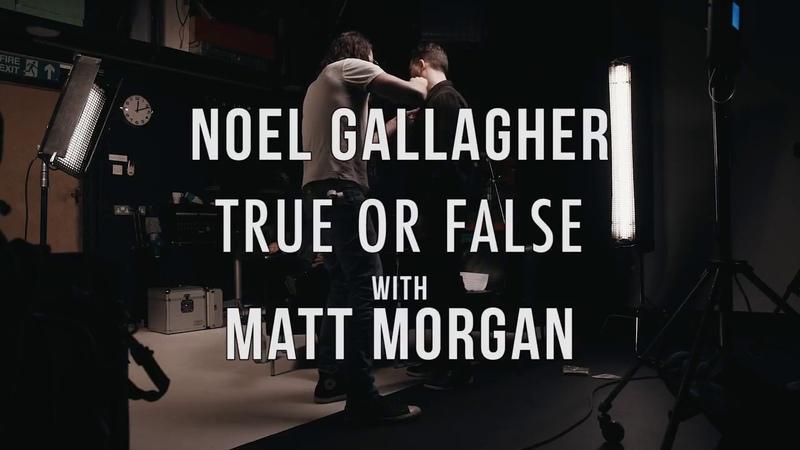 Noel Gallaghers High Flying Birds - True Or False with Noel Gallagher and Matt Morgan