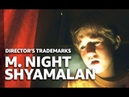 A Guide to M. Night Shyamalan Films   DIRECTOR'S TRADEMARKS