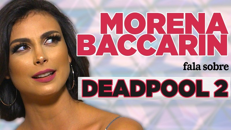 Deadpool e as mulheres nos filmes de herois Entrevista com Morena Baccarin