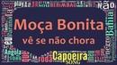 Moça Bonita vê se não chora Capoeira Song