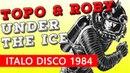 Topo Roby - Under The Ice (ITALO DISCO) 1984