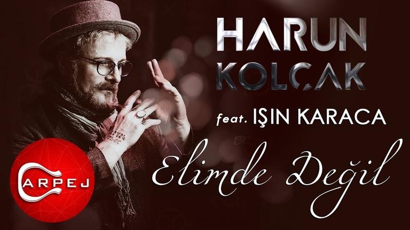 Harun Kolçak Elimde Değil feat Işın Karaca Official Audio