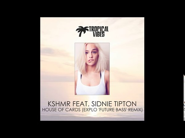 Kshmr feat. Sidnie Tipton - House Of Cards (Explo Future Bass Radio Mix)