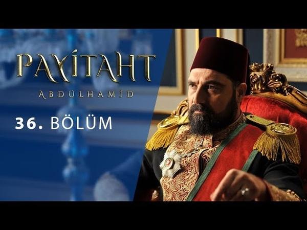 Payitaht Abdülhamid 36.Bölüm