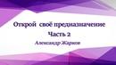 Александр Жарков. Открой своё предназначение. Часть 2