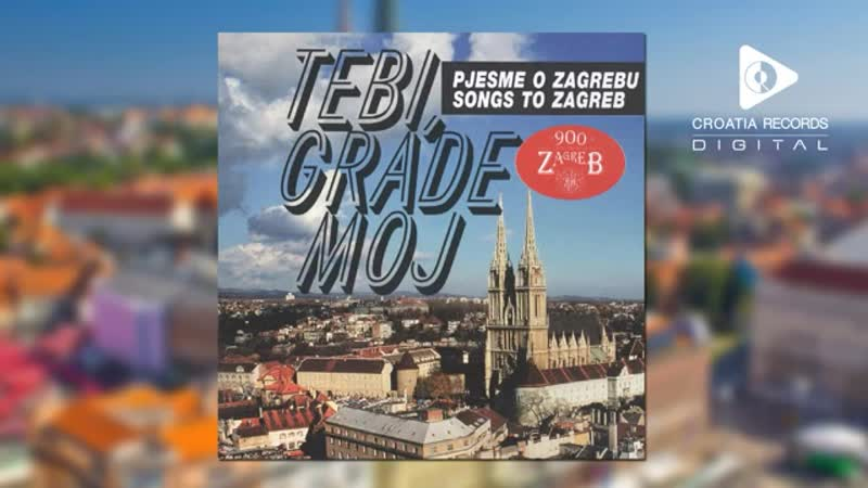 TEBI, GRADE MOJ - (Pjesme o Zagrebu)