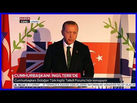 Cumhurbaşkanı Erdoğanın Türk - İngiliz Tatlıdil Forumu Konuşması 13 Mayıs 2018