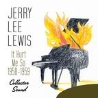 Jerry Lee Lewis альбом It Hurt Me So (1958-1959) [Collector Sound]