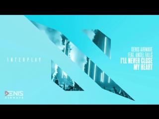 Denis Airwave feat. Angel Falls - I'll Never Close My Hear [Interpla Records Armada]